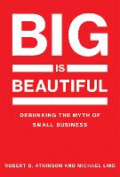 Big Is Beautiful: Debunking the Myth of Small Business - The MIT Press (Paperback)