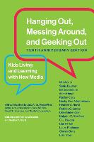 Hanging Out, Messing Around, and Geeking Out: Kids Living and Learning with New Media (Paperback)