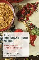 The Immigrant-Food Nexus: Borders, Labor, and Identity in North America - Food, Health, and the Environment (Paperback)