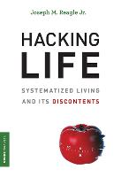 Hacking Life: Systematized Living and Its Discontents - Strong Ideas (Paperback)