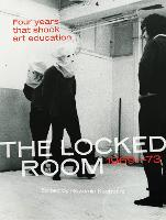 The Locked Room: Four Years that Shook Art Education, 1969-1973 - The MIT Press (Paperback)