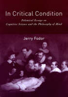 In Critical Condition: Polemical Essays on Cognitive Science and the Philosophy of Mind - Representation and Mind series (Paperback)