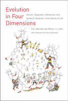 Evolution in Four Dimensions: Genetic, Epigenetic, Behavioral, and Symbolic Variation in the History of Life - Life & Mind: Philosophical Issues in Biology & Psychology (Paperback)