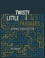 Twisty Little Passages: An Approach to Interactive Fiction - The MIT Press (Paperback)