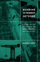 Building the Trident Network: A Study of the Enrollment of People, Knowledge, and Machines - Inside Technology (Paperback)