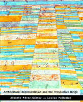 Architectural Representation and the Perspective Hinge - The MIT Press (Paperback)