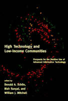 High Technology and Low-Income Communities: Prospects for the Positive Use of Advanced Information Technology - The MIT Press (Paperback)