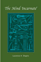 The Mind Incarnate - Life and Mind: Philosophical Issues in Biology and Psychology (Paperback)