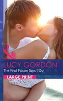The Final Falcon Says I Do - Mills & Boon Largeprint Romance (Hardback)