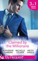 Claimed by the Millionaire: The Wealthy Frenchman's Proposition / One Month with the Magnate / What the Millionaire Wants... (Sons of Privilege, Book 2) (Paperback)