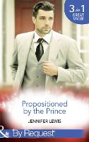 Propositioned By The Prince: The Prince's Pregnant Bride (Royal Rebels, Book 1) / at His Majesty's Convenience (Royal Rebels, Book 2) / Claiming His Royal Heir (Royal Rebels, Book 3) (Paperback)