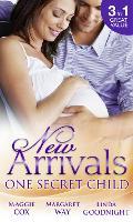 New Arrivals: One Secret Child: Mistress, Mother...Wife? / Wealthy Australian, Secret Son / Her Prince's Secret Son (Paperback)