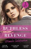 Ruthless Revenge: Ultimate Satisfaction: Bought for the Greek's Revenge / Wedded, Bedded, Betrayed / at the Count's Bidding (Paperback)