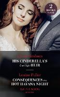 His Cinderella's One-Night Heir / Consequences Of A Hot Havana Night: His Cinderella's One-Night Heir / Consequences of a Hot Havana Night (Paperback)