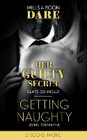 Her Guilty Secret: Her Guilty Secret (Guilty as Sin) / Getting Naughty (Reunions) (Paperback)