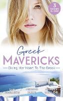 Greek Mavericks: Giving Her Heart To The Greek: The Secret Beneath the Veil / the Greek's Ready-Made Wife / the Greek Doctor's Secret Son (Paperback)