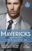 Mavericks: Bringing Home The Billionaire: His Stolen Bride (Chicago Sons) / to Catch a Camden / Resisting Her Rebel Hero (Paperback)