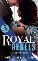 Royal Rebels: The Royal Heir: Pregnant by the Sheikh (the Billionaires of Black Castle) / the Sheikh's Secret Heir / Shock Heir for the Crown Prince (Paperback)