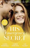 A &E Docs: His Emergency Secret: The Socialite's Secret / the Surgeon's Baby Secret / a December to Remember (Paperback)