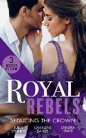 Royal Rebels: Seducing The Crown: Behind Palace Doors (Hollywood Hills) / a Royal Temptation / Lessons in Seduction (Paperback)