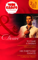 To Tame a Sheikh/ His Thirty-Day Fiance - Mills and Boon Desire (Paperback)