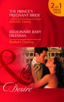 The Prince's Pregnant Bride: AND Billionaire Baby Dilemma - Mills and Boon Desire (Paperback)