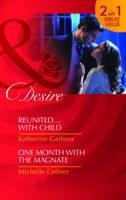 Reunited...with Child/ One Month with the Magnate - Mills and Boon Desire (Paperback)
