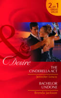The Cinderella Act/Bachhelor Undone - Mills and Boon Desire (Paperback)