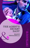 The Agent's Secret Baby - Mills & Boon Intrigue (Paperback)