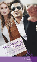 Why Resist a Rebel? - Mills & Boon Modern Tempted (Paperback)
