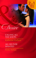 Calling All the Shots / All He Ever Wanted - Mills and Boon Desire (Paperback)
