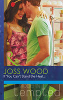 If You Can't Stand the Heat... - Mills & Boon Modern Tempted (Paperback)