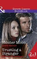 Hunter Moon: Hunter Moon / Trusting a Stranger - Apache Protectors 2 (Paperback)