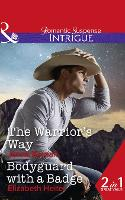 The Warrior's Way: The Warrior's Way (Apache Protectors: Tribal Thunder, Book 4) / Bodyguard with a Badge (the Lawmen: Bullets and Brawn, Book 1) (Paperback)