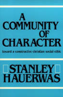 A Community of Character: Toward a Constructive Christian Social Ethic (Paperback)