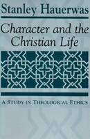Character and the Christian Life: A Study in Theological Ethics (Paperback)