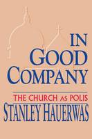 In Good Company: The Church as Polis (Paperback)