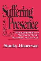 Suffering Presence: Theological Reflections on Medicine, the Mentally Handicapped, and the Church (Paperback)