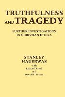 Truthfulness and Tragedy: Further Investigations in Christian Ethics (Paperback)