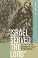 """""""Israel Served the Lord"""": The Book of Joshua as Paradoxical Portrait of Faithful Israel (Paperback)"""