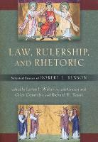 Law, Rulership, and Rhetoric: Selected Essays of Robert L. Benson (Paperback)