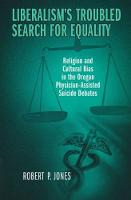 Liberalism's Troubled Search for Equality: Religion and Cultural Bias in the Oregon Physician-Assisted Suicide Debates (Paperback)