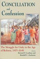 Conciliation and Confession: The Struggle for Unity in the Age of Reform,1415-1648 (Hardback)
