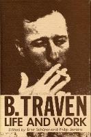 B.Traven: Life and Work (Hardback)