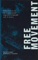 Free Movement: Ethical Issues in the Transnational Migration of People and of Money (Hardback)