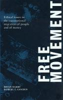 Free Movement: Ethical Issues in the Transnational Migration of People and of Money (Paperback)