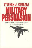 Military Persuasion: Deterrence and Provocation in Crisis and War (Hardback)