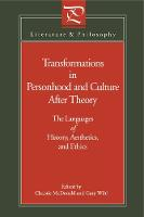 Transformations in Personhood and Culture after Theory: The Languages of History, Aesthetics, and Ethics - Literature and Philosophy (Paperback)