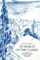In Search of the Classic: Reconsidering the Greco-Roman Tradition, Homer to Valery and Beyond (Paperback)
