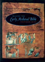Imaging the Early Medieval Bible - Pennsylvania State Series in the History of the Book (Hardback)